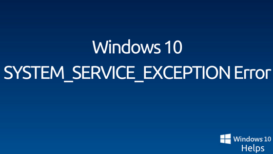 How to fix SYSTEM_SERVICE_EXCEPTION Stop Error on Windows 10
