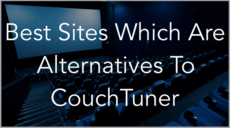 Top 6 Best CouchTuner Alternatives – Watch Series Online Video FREE